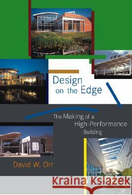 Design on the Edge: The Making of a High-Performance Building David W. Orr 9780262151177