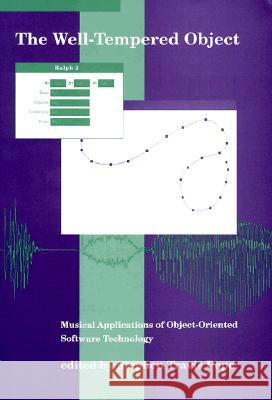 The Well-Tempered Object: Musical Applications of Object-Oriented Software Technology Stephen T. Pope 9780262161268