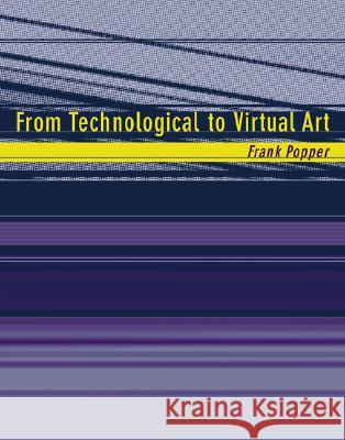 From Technological to Virtual Art Frank Popper 9780262162302