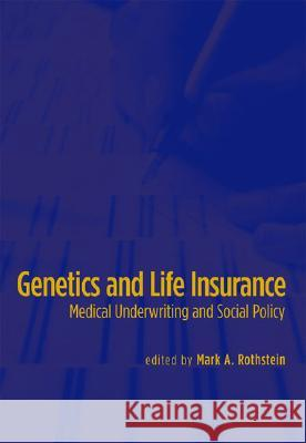 Genetics and Life Insurance: Medical Underwriting and Social Policy Mark A. Rothstein 9780262182362