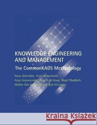 Knowledge Engineering and Management: The Commonkads Methodology Guus Schreiber Hans Akkermans Anjo Anjewierden 9780262193009