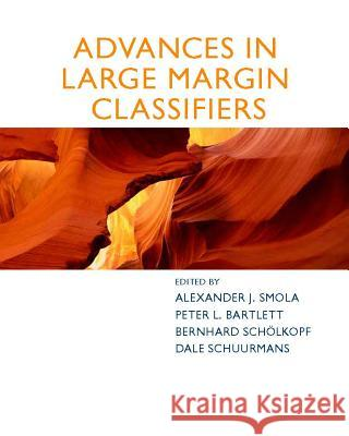 Advances in Large-Margin Classifiers Alexander J. Smola Peter Bartlett Bernhard Scholkopf 9780262194488