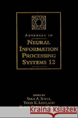 Advances in Neural Information Processing Systems 12: Proceedings of the 1999 Conference Todd K. Leen Klaus-Robert Muller Sara A. Solla 9780262194501