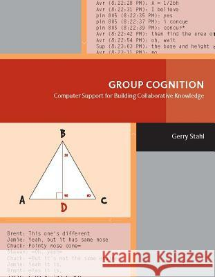 Group Cognition: Computer Support for Building Collaborative Knowledge Gerry Stahl 9780262195393