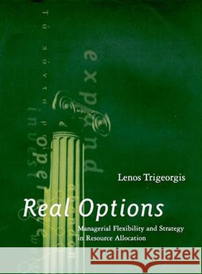 Real Options: Managerial Flexibility and Strategy in Resource Allocation Lenos Trigeorgis 9780262201025