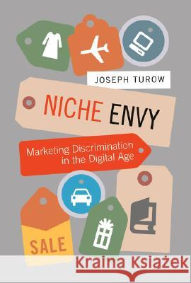 Niche Envy : Marketing Discrimination in the Digital Age Joseph Turow 9780262201650