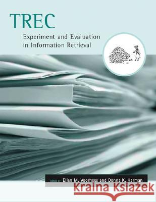 TREC : Experiment and Evaluation in Information Retrieval Ellen M. Voorhees Donna K. Harman 9780262220736