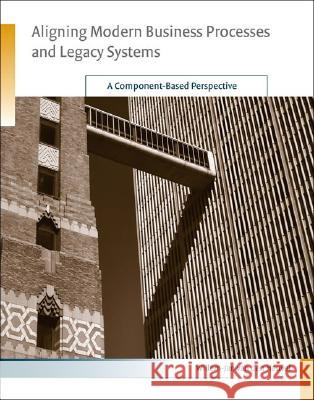 Aligning Modern Business Processes and Legacy Systems: A Component-Based Perspective Willem-Jan Va Michael L. Brodie 9780262220798