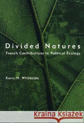 Divided Natures : French Contributions to Political Ecology Kerry H. Whiteside 9780262232210