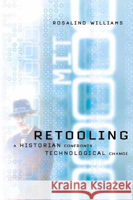 Retooling: A Historian Confronts Technological Change Rosalind Williams 9780262232234