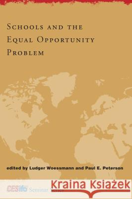 Schools and the Equal Opportunity Problem Ludger Woessmann Paul E. Peterson 9780262232579