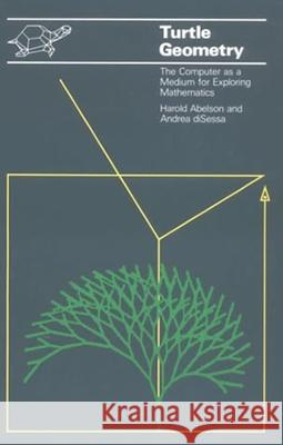 Turtle Geometry: The Computer as a Medium for Exploring Mathematics Harold Abelson Andrea A. diSessa 9780262510370