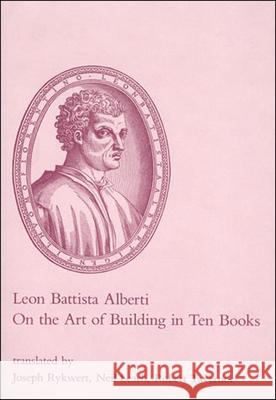 On the Art of Building in Ten Books Leon Battista Alberti Robert Tavernor Joseph Rykwert 9780262510608