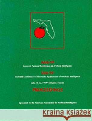 AAAI-99 : Proceedings of the Sixteenth National Conference on Artificial Intelligence and The Eleventh Annual Conference on Innovative Applications of Artificial Intelligence American Association for Artificial Inte AAAI                                     American Association for Artific (Aaai 9780262511063