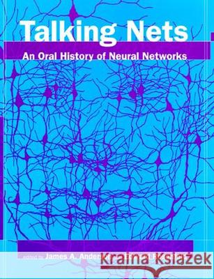 Talking Nets: An Oral History of Neural Networks James A. Anderson Jack A. Anderson Edward Rosenfeld 9780262511117