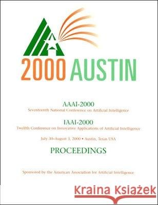 AAAI-00 : Proceedings of the Seventeenth National Conference on Artificial Intelligence and The Twelfth Annual Conference on Innovative Applications of Artificial Intelligence American Assocation for Artificial Intel AAAI                                     American Association for Artific (Aaai 9780262511124