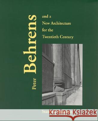 Peter Behrens and a New Architecture for the Twentieth Century Stanford Anderson 9780262511308