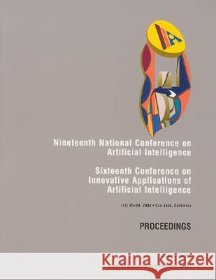 AAAI 2004 : Proceedings of the Nineteenth National Conference on Artificial Intelligence American Association for Artific (Aaai) AAAI Press 9780262511834
