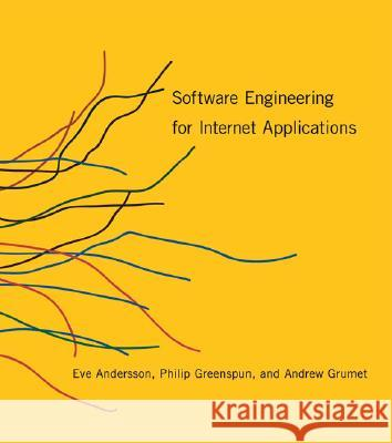 Software Engineering for Internet Applications Eve Astrid Andersson Philip Greenspun Andrew Grumet 9780262511919