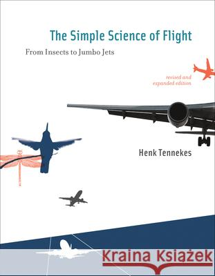 The Simple Science of Flight : From Insects to Jumbo Jets  Tennekes 9780262513135
