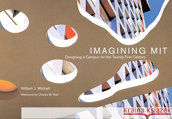 Imagining Mit: Designing a Campus for the Twenty-First Century William J. Mitchell 9780262516112