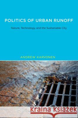 Politics of Urban Runoff: Race, Class, and Sustainability Andrew Karvonen 9780262516341