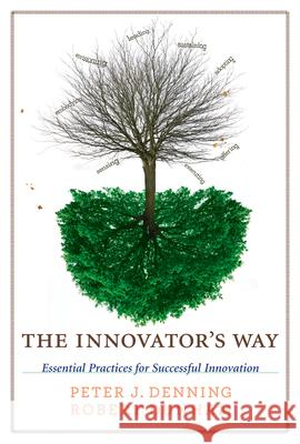 The Innovator's Way: Essential Practices for Successful Innovation  Denning 9780262518123