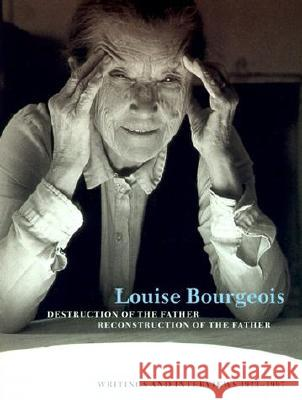 Destruction of the Father / Reconstruction of the Father: Writings and Interviews, 1923--1997 Louise Bourgeois Hans Ulrich Obrist Marie-Laure Bernadac 9780262522465