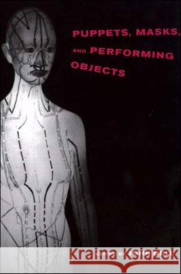 Puppets, Masks, and Performing Objects John Bell 9780262522939