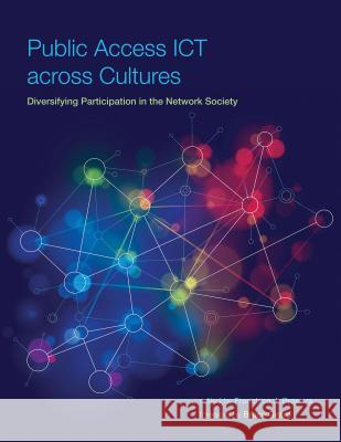 Public Access Ict Across Cultures: Diversifying Participation in the Network Society Proenza, Francisco J; Girard, Bruce 9780262527378