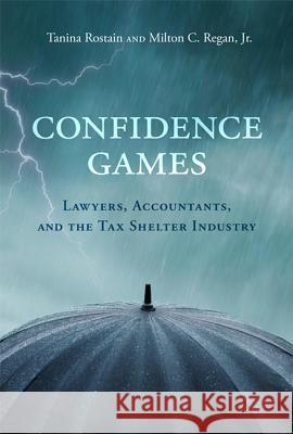 Confidence Games: Lawyers, Accountants, and the Tax Shelter Industry Tanina Rostain Milton C. Rega 9780262529778