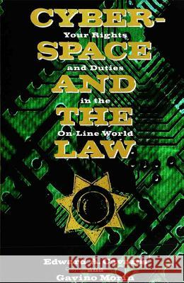 Cyberspace and the Law: Your Rights and Duties in the On-Line World Edward Cavazos Ed Cavazos Gavino Morin 9780262531238