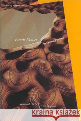 Earth Moves: The Furnishing of Territories Bernard Cache Michael Speaks Anne Boyman 9780262531306