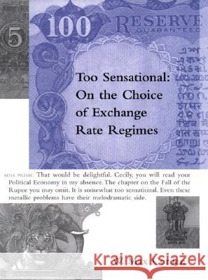 Too Sensational: On the Choice of Exchange Rate Regimes W. Max Corden 9780262532693