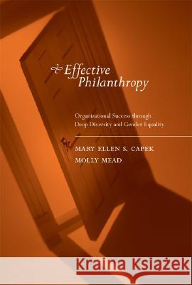 Effective Philanthropy: Organizational Success Through Deep Diversity and Gender Equality Mary Ellen S. Capek Molly Mead 9780262532969
