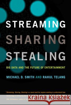 Streaming, Sharing, Stealing: Big Data and the Future of Entertainment Smith, Michael D.; Telang, Rahul 9780262534529