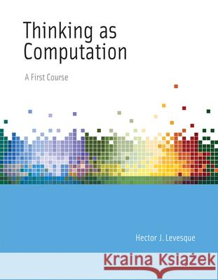 The Thinking as Computation: Risks and Strategies Levesque, Hector J. 9780262534741