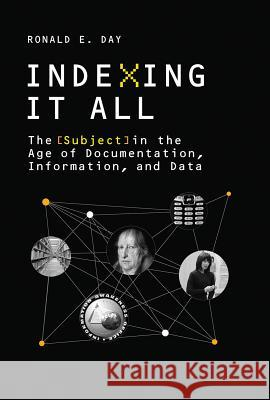 Indexing It All: The Subject in the Age of Documentation, Information, and Data Ronald E. Day (Associate Professor, Indi   9780262534932