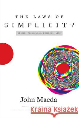 The Laws of Simplicity: Design, Technology, Business, Life John Maeda 9780262539470