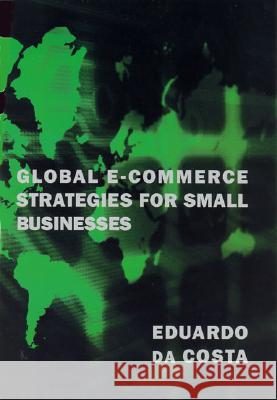 Global E-Commerce Strategies for Small Businesses Eduardo D 9780262541435