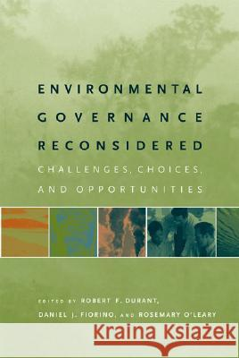 Environmental Governance Reconsidered: Challenges, Choices, and Opportunities Daniel J. Fiorino Rosemary O'Leary Robert F. Durant 9780262541749