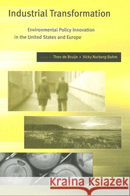Industrial Transformation: Environmental Policy Innovation in the United States and Europe Theo d Vicki Norberg-Bohm 9780262541817