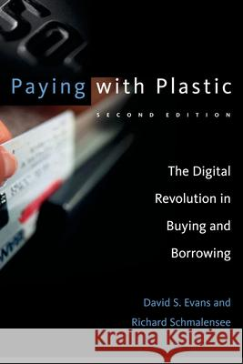 Paying with Plastic : The Digital Revolution in Buying and Borrowing David S. Evans Richard Schmalensee 9780262550581