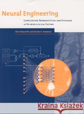 Neural Engineering: Computation, Representation, and Dynamics in Neurobiological Systems Chris Eliasmith Charles H. Anderson 9780262550604