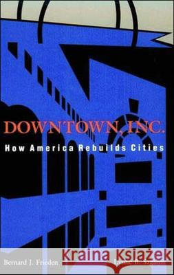 Downtown, Inc. : How America Rebuilds Cities Bernard J. Frieden Lynne B. Sagalyn 9780262560597