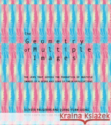 The Geometry of Multiple Images: The Laws That Govern the Formation of Multiple Images of a Scene and Some of Their Applications Quang-Tuan Luong Olivier Faugeras Theo Papadopoulo 9780262562041