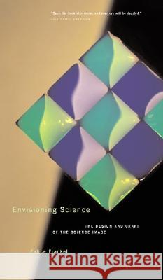 Envisioning Science: The Design and Craft of the Science Image Felice Frankel 9780262562058