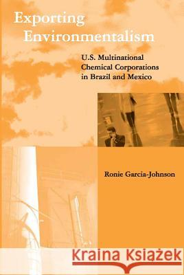 Exporting Environmentalism: U.S. Multinational Chemical Corporations in Brazil and Mexico Ronie Garcia-Johnson 9780262571364