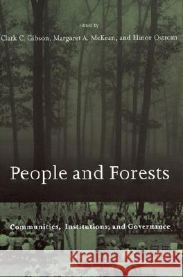 People and Forests: Communities, Institutions, and Governance Clark C. Gibson Margaret A. McKean Elinor Ostrom 9780262571371