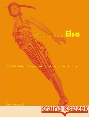 Baroness Elsa: Gender, Dada, and Everyday Modernity--A Cultural Biography Irene Gammel 9780262572156